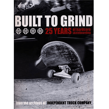 Independent Built To Grind 25 Years of Hardcore Skateboarding Book